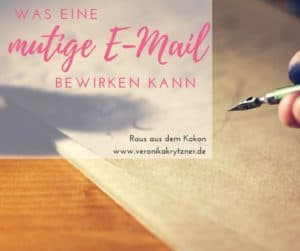 Mut, Raus aus dem Kokon, E-Mail, Warm Letter, Business