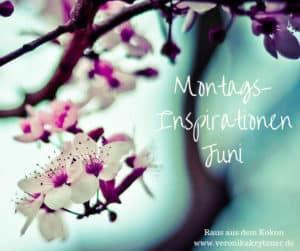 Montagsinspiration, Montagsinspirationen, Juni, Montag, Inspirationen, Selbstwert, Selbstbewusstsein