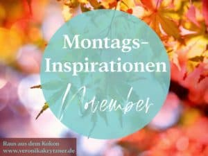 Montagsinspiration November, Hoffnung, Träume, Selbstzweifel, Mut, Loslassen
