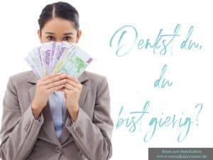 gierig, Gier, Geld, Geld-Mindset
